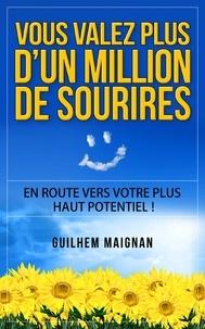 Guilhem Maignan - Vous valez plus d'un million de sourires - En route vers votre plus haut potentiel !.