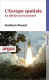 Guilhem Penent - L'Europe spatiale - Le déclin ou le sursaut.