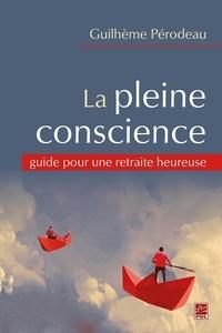 Guilhème Pérodeau - La pleine conscience : guide pour une retraite heureuse.