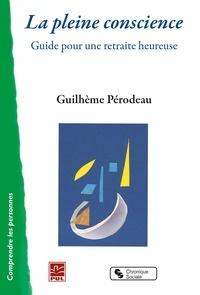 Guilhème Pérodeau - La pleine conscience - Guide pour une retraite heureuse.