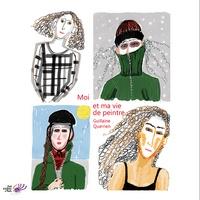 Guillaine Querrien - Moi et ma vie de peintre.