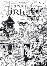Guillaume Albin - La malédiction de Tirlouit  : Intégrale prestige.