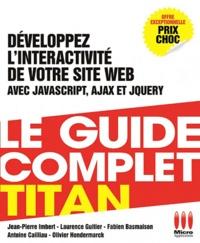 Guillaume Allain et Bruno Catteau - Développez l'interactivité de votre site web - Javascript - Ajax - Jquery.