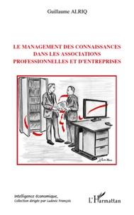 Le management des connaissances dans les associations professionnelles et d'entreprises - Guillaume Alriq |