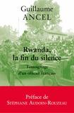 Guillaume Ancel - Rwanda, la fin du silence - Témoignage d'un officier français.