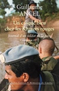 Guillaume Ancel - Un casque bleu chez les Khmers rouges - Journal d'un soldat de la paix, Cambodge 1992.
