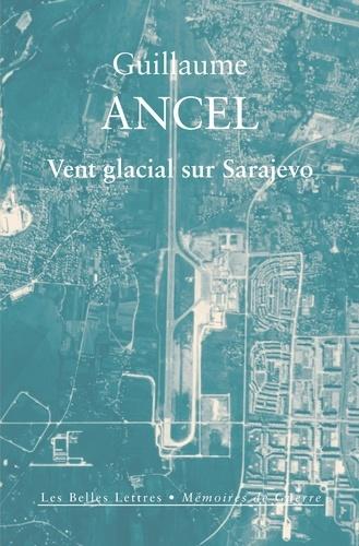 Vent glacial sur Sarajevo - Guillaume Ancel - Format ePub - 9782251903293 - 14,99 €