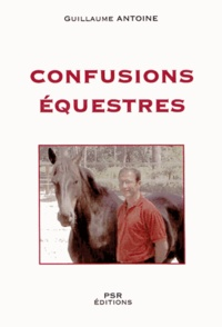 Guillaume Antoine - Confusions équestres.