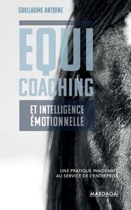Guillaume Antoine - Equicoaching et intelligence émotionnelle - Une pratique innovante au service de l'entreprise.