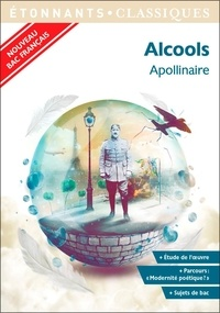 """Guillaume Apollinaire - Alcools - Programme nouveau Bac 2021 1re. Parcours """"Modernité poétique ?""""."""