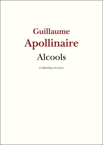 Alcools. Précédé de Guillaume Apollinaire de Paul Léautaud