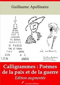 Guillaume Apollinaire - Calligrammes : poèmes de la paix et de la guerre – suivi d'annexes - Nouvelle édition 2019.