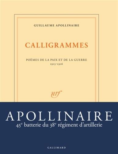 Guillaume Apollinaire - Calligrammes - Poèmes de la paix et de la guerre (1913-1916).