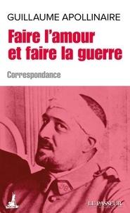 Guillaume Apollinaire - Faire l'amour et faire la guerre.