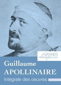Guillaume Apollinaire et  GrandsClassiques.com - Guillaume Apollinaire - Intégrale des œuvres.