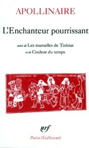 Guillaume Apollinaire - L'Enchanteur pourrissant. (suivi de) les Mamelles de Tirésias. (et de) Couleur du temps.