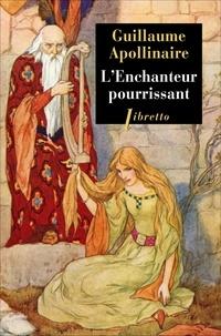 Guillaume Apollinaire - L'enchanteur pourrissant.