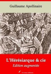 Guillaume Apollinaire - L'Hérésiarque et cie – suivi d'annexes - Nouvelle édition 2019.