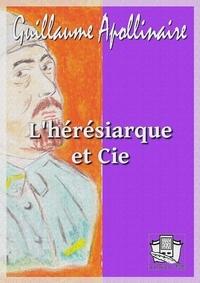 Guillaume Apollinaire - L'hérésiarque et cie.