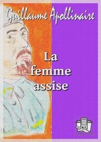 Guillaume Apollinaire - La femme assise.