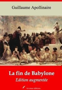 Guillaume Apollinaire - La Fin de Babylone – suivi d'annexes - Nouvelle édition 2019.