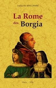 Guillaume Apollinaire - La Rome des Borgia.