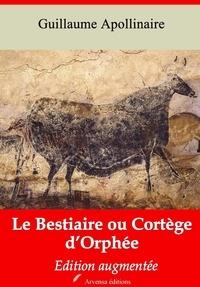 Guillaume Apollinaire - Le Bestiaire ou Cortège d'Orphée – suivi d'annexes - Nouvelle édition 2019.