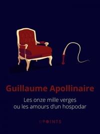 Guillaume Apollinaire - Les onze mille verges ou les amours d'un hospodar.