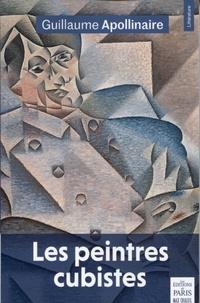 Guillaume Apollinaire - Les peintres cubistes - Méditations esthétiques & autres textes sur le Cubisme.