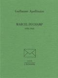 Guillaume Apollinaire - Marcel Duchamp - 1910-1918.