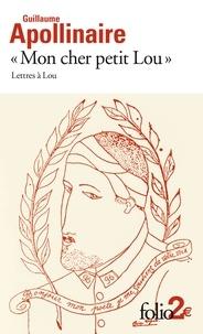 """Guillaume Apollinaire - """"Mon cher petit Lou"""" - Lettres à Lou (28 septembre 1914 - 2 janvier 1915)."""