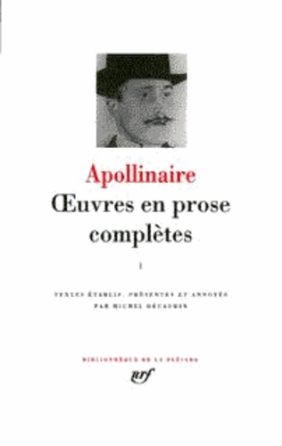 Guillaume Apollinaire - Oeuvres en prose complètes - Tome 1.
