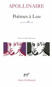 Guillaume Apollinaire - Poèmes à Lou. précédé de Il y a.