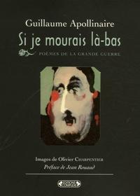 Guillaume Apollinaire - Si je mourais là-bas - Poèmes de la Grande Guerre.