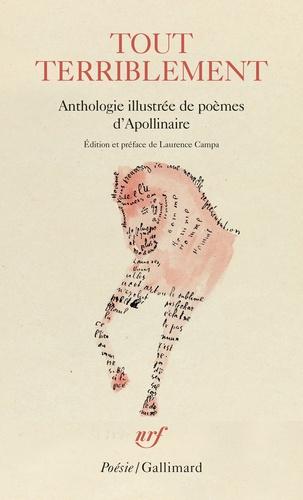 Guillaume Apollinaire - Tout terriblement - Anthologie illustrée de poèmes d'Apollinaire.