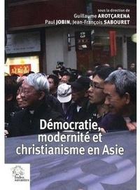 Guillaume Arotçarena et Paul Jobin - Démocratie, modernité et christianisme en Asie.