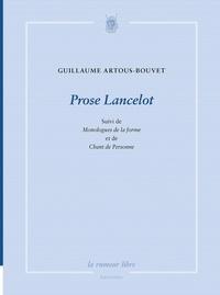 Guillaume Artous-Bouvet - Prose Lancelot - Suivi de Monologues de la forme et de Chant de personne.