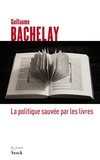 Guillaume Bachelay - La politique sauvée par les livres.