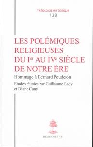 Guillaume Bady et Diane Cuny - Les polémiques religieuses du Ier au IVe siècle de notre ère - Hommage à Bernard Pouderon.