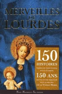Guillaume Bady - Merveilles de Lourdes - 150 histoires vraies et émouvantes pour célébrer 150 ans de foi, de miracles avec la Vierge Marie.