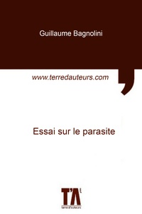 Guillaume Bagnolini - Essai sur le parasite.