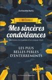 Guillaume Bailly - Mes sincères condoléances - L'intégrale. Mémoires incroyables d'un croque-mort. Les plus belles perles d'enterrements.