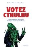 Guillaume Balsamo et Marthe Picard - Votez Cthulhu - 42 propositions des Supervilains pour la France.