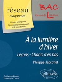 Guillaume Bardet et Dominique Caron - A la lumière d'hiver, Philippe Jaccottet - Leçons, Chants d'en bas, A la lumière d'hiver.