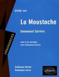 Guillaume Bardet et Dominique Caron - Etude sur Enmmanuel Carrère - La Moustache.