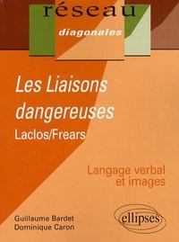 Guillaume Bardet et Dominique Caron - Les Liaisons dangereuses - Laclos et Frears.