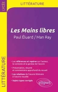 Guillaume Bardet et Dominique Caron - Les Mains libres - Paul Eluard / Man Ray. Bac, épreuve de littérature.