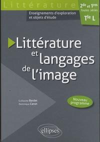 Guillaume Bardet et Dominique Caron - Littérature et langages de l'image 2E et 1E toutes séries, Tle L.