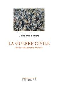 Guillaume Barrera - La guerre civile - Histoire philosophie politique.