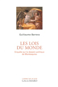 Les lois du monde- Enquête sur le dessein politique de Montesquieu - Guillaume Barrera |